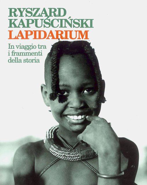 Ryszard Kapuscinski: LAPIDARIUM,In viaggio tra i frammenti di una storia.